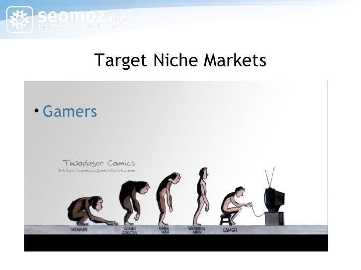 Target Niche Markets <ul><li>Gamers </li></ul>
