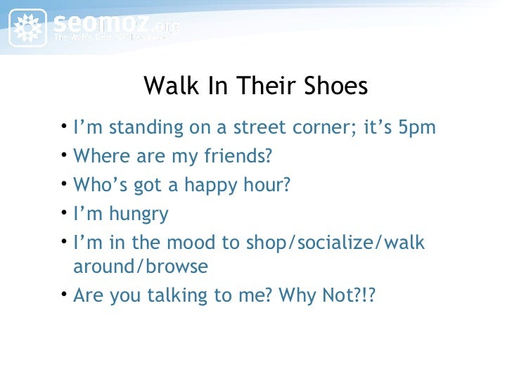 Walk In Their Shoes <ul><li>I'm standing on a street corner; it's 5pm </li></ul><ul><li>Where are my friends? </li></ul><u...