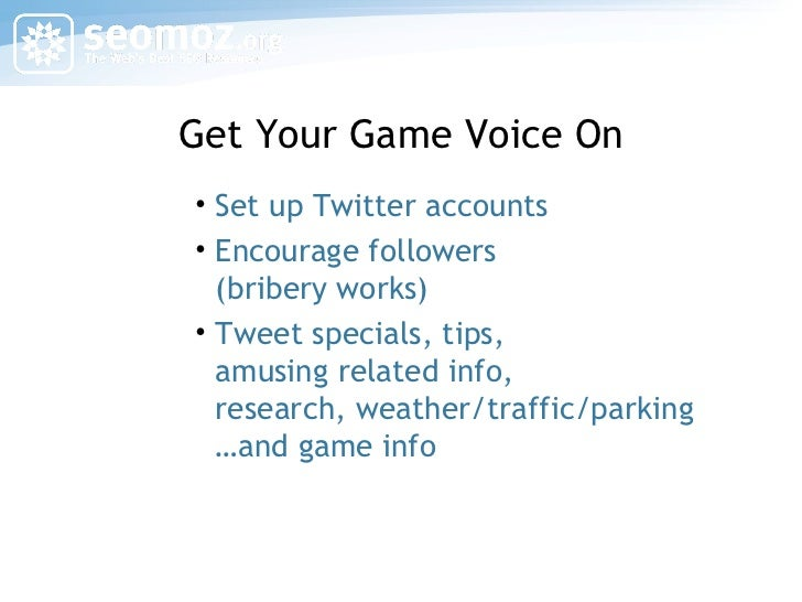 Get Your Game Voice On <ul><li>Set up Twitter accounts </li></ul><ul><li>Encourage followers (bribery works) </li></ul><ul...