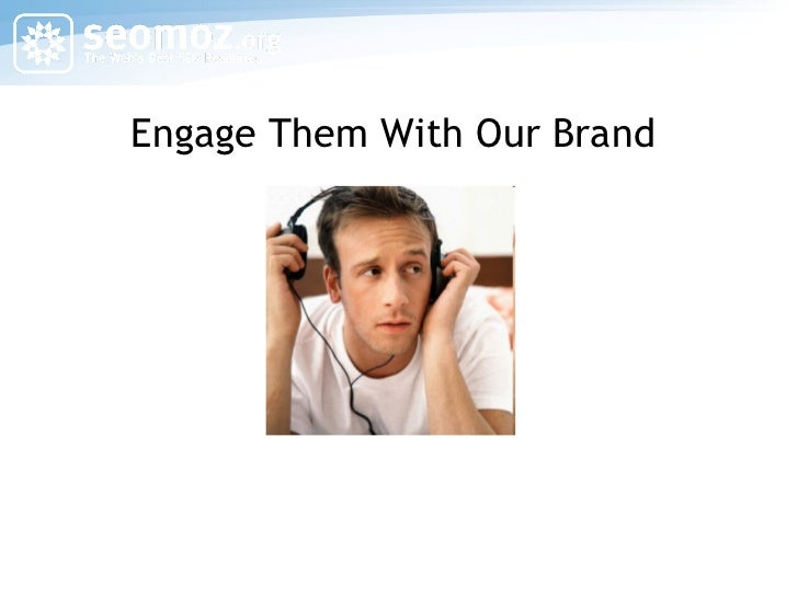 Engage Them With Our Brand