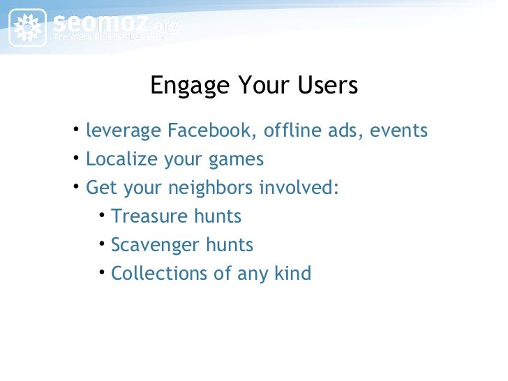 Engage Your Users <ul><li>leverage Facebook, offline ads, events </li></ul><ul><li>Localize your games </li></ul><ul><li>G...