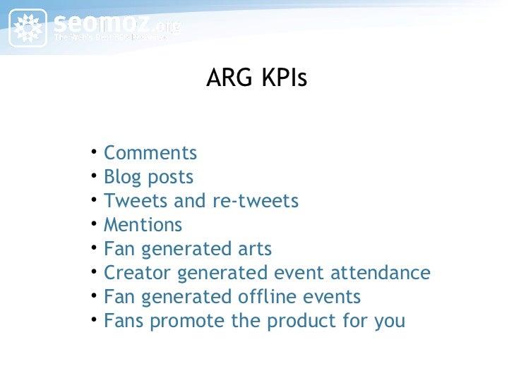 ARG KPIs <ul><li>Comments </li></ul><ul><li>Blog posts </li></ul><ul><li>Tweets and re-tweets </li></ul><ul><li>Mentions <...