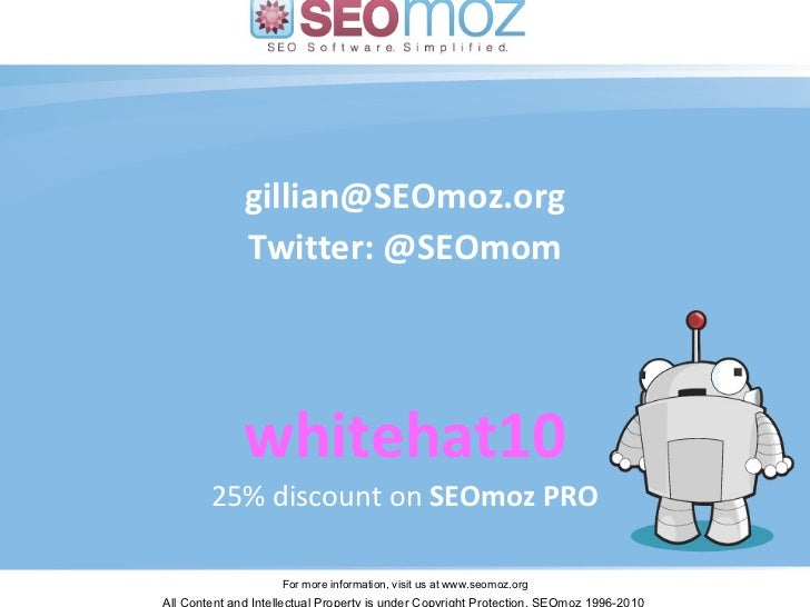 [email_address] Twitter: @SEOmom whitehat10 25% discount on  SEOmoz PRO