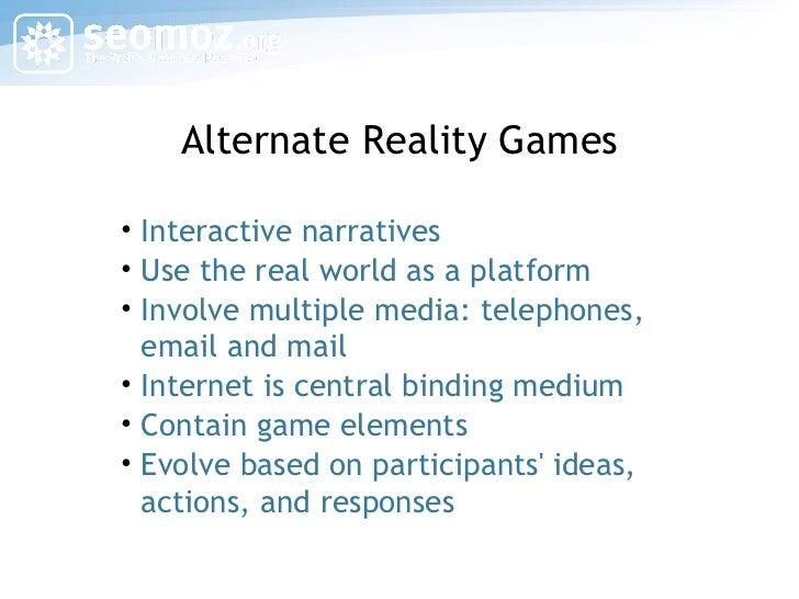 Alternate Reality Games <ul><li>Interactive narratives </li></ul><ul><li>Use the real world as a platform </li></ul><ul><l...