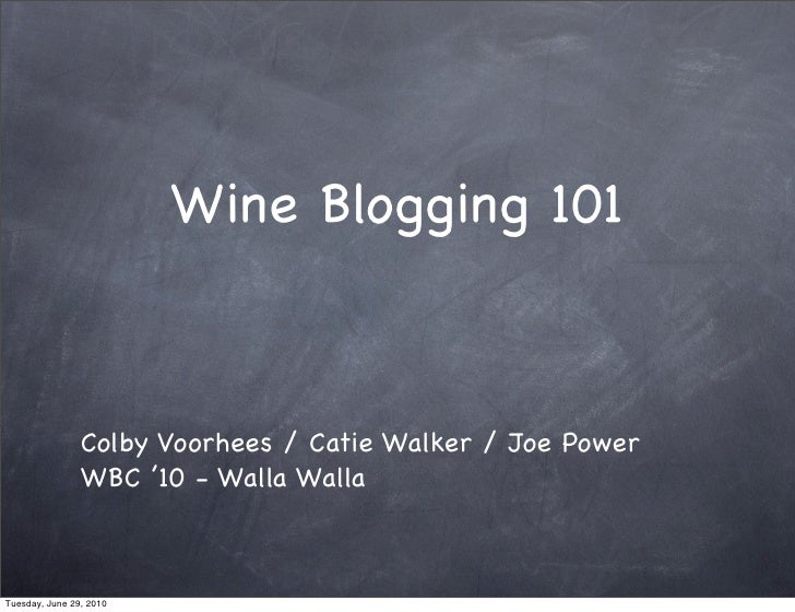 Wine Blogging 101                    Colby Voorhees / Catie Walker / Joe Power                 WBC '10 - Walla Walla    Tu...