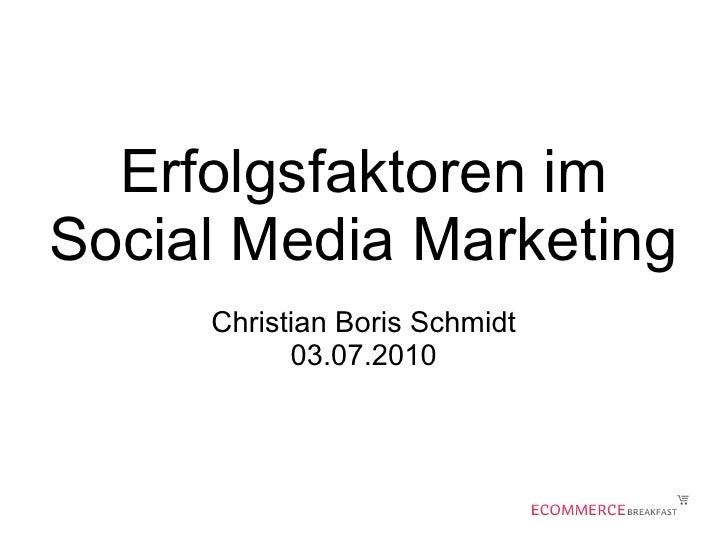 Erfolgsfaktoren im Social Media Marketing      Christian Boris Schmidt            03.07.2010