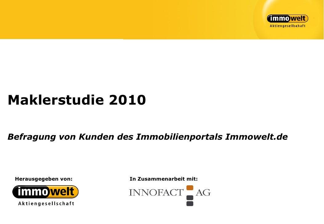 Maklerstudie 2010Befragung von Kunden des Immobilienportals Immowelt.de Herausgegeben von:    In Zusammenarbeit mit: