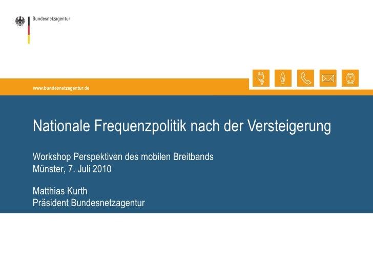 Nationale Frequenzpolitik nach der Versteigerung Matthias Kurth Präsident Bundesnetzagentur Workshop Perspektiven des mobi...