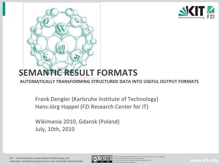 SEMANTIC RESULT FORMATS  AUTOMATICALLY TRANSFORMING STRUCTURED DATA INTO USEFUL OUTPUT FORMATS Frank Dengler (Karlsruhe In...