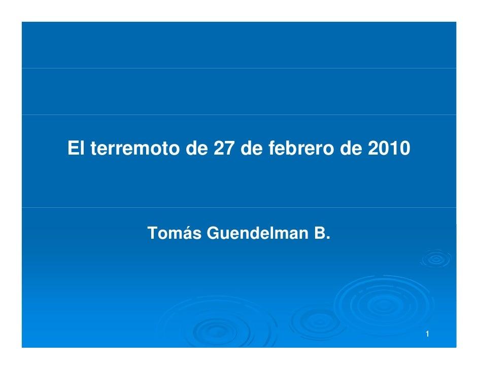 El terremoto de 27 de febrero de 2010            Tomás Guendelman B.                                             1