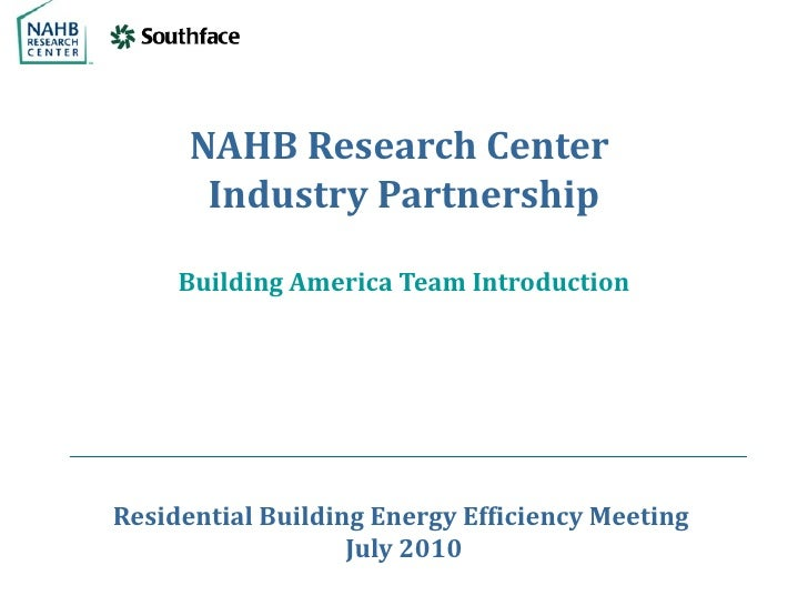 NAHB Research Center       Industry Partnership     Building America Team IntroductionResidential Building Energy Efficien...