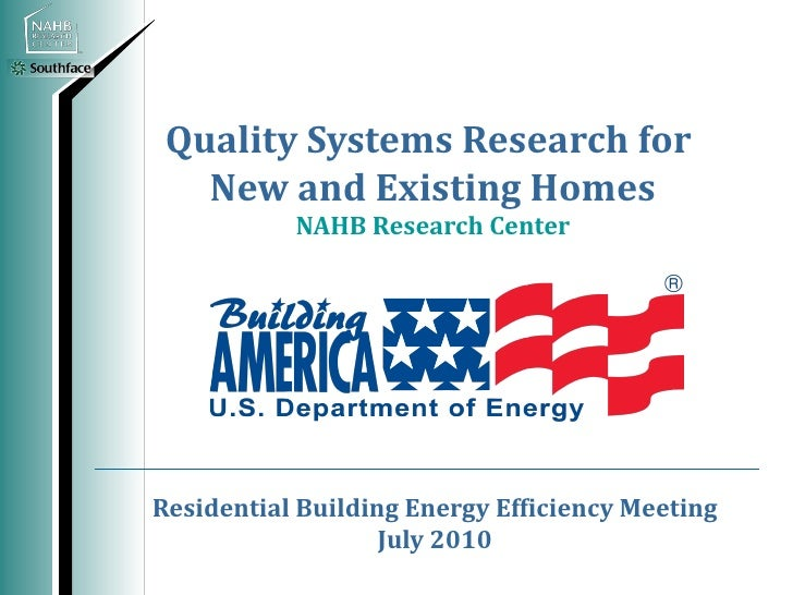 Quality Systems Research for   New and Existing Homes           NAHB Research CenterResidential Building Energy Efficiency...