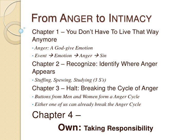 From Anger to Intimacy<br />Chapter 1 – You Don't Have To Live That Way Anymore<br /><ul><li> Anger: A God-give Emotion