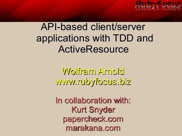 API-based client/serverAPI-based client/server applications with TDD andapplications with TDD and ActiveResourceActiveReso...
