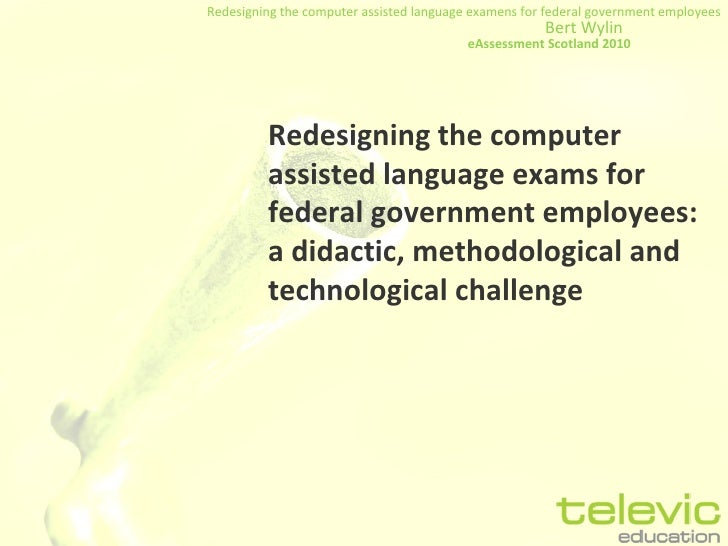 Redesigning the computer assisted language exams for federal government employees: a didactic, methodological and technolo...