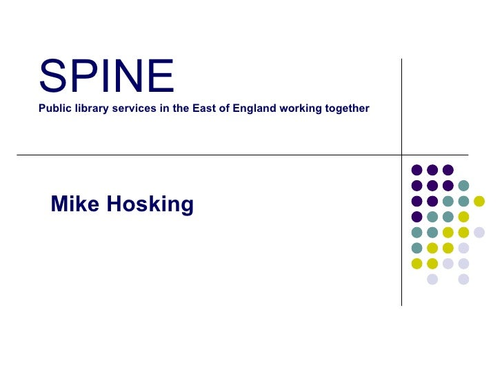 SPINE Public library services in the East of England working together Mike Hosking