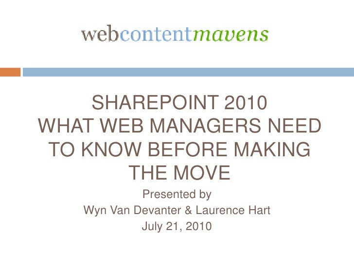 SharePoint 2010What Web Managers Need to Know Before Making the Move<br />Presented by<br />Wyn Van Devanter & Laurence Ha...