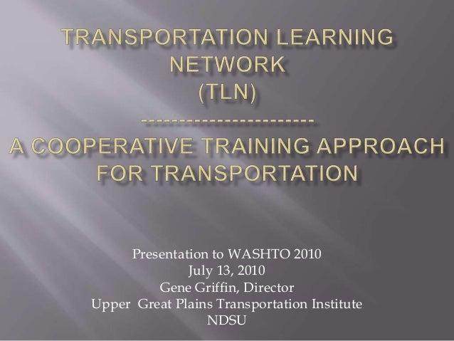Presentation to WASHTO 2010 July 13, 2010 Gene Griffin, Director Upper Great Plains Transportation Institute NDSU