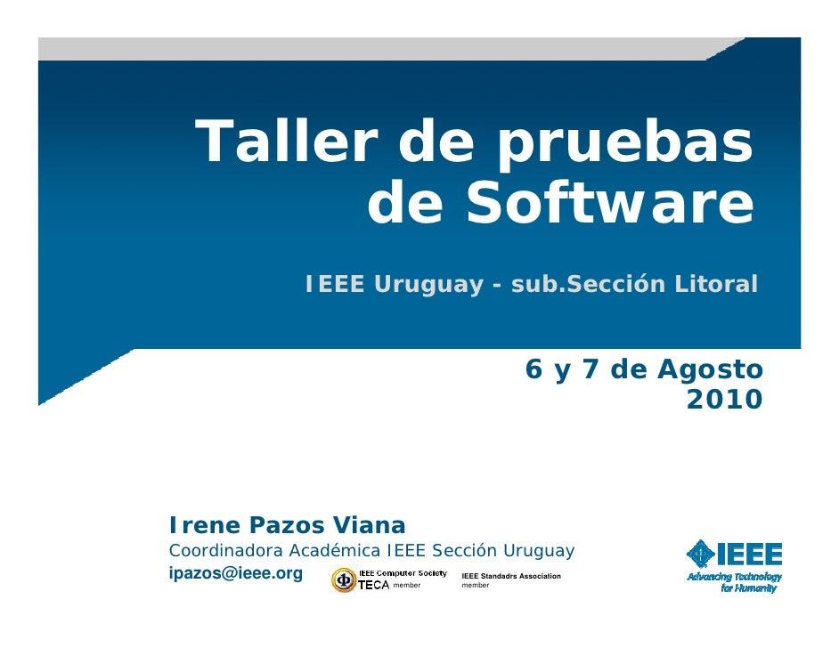 Taller de pruebas          de Software                    IEEE Uruguay - sub.Sección Litoral                              ...