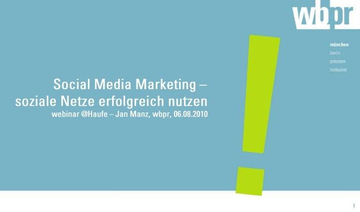 Social Media Marketing – soziale Netze erfolgreich nutzenwebinar @Haufe – Jan Manz, wbpr, 06.08.2010<br />1<br />