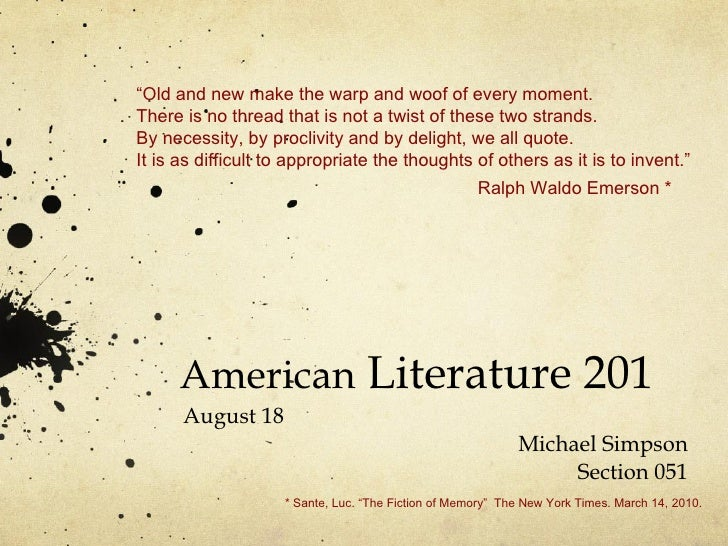 """American  Literature 201 August 18 Michael Simpson Section 051 """" Old and new make the warp and woof of every moment. There..."""