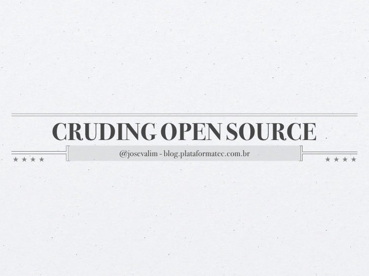 CRUDING OPEN SOURCE     @josevalim - blog.plataformatec.com.br