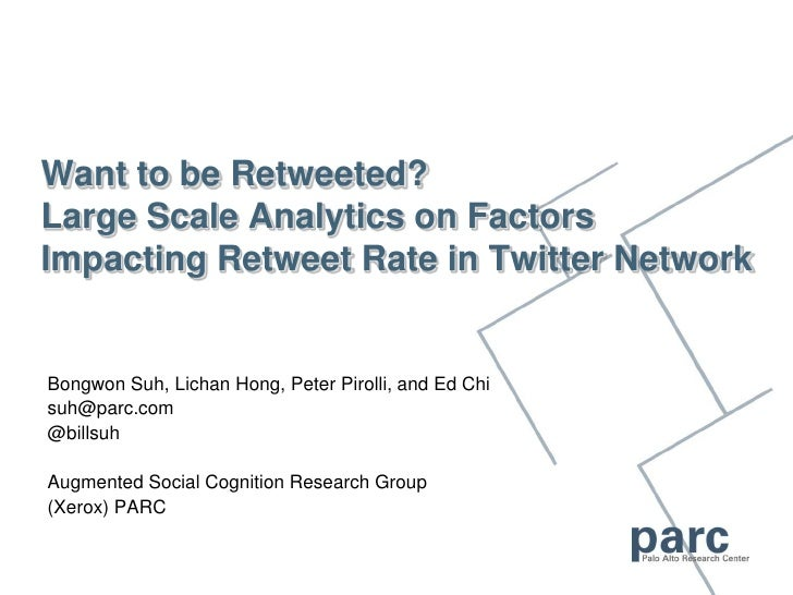 Want to be Retweeted?Large Scale Analytics on Factors Impacting Retweet Rate in Twitter Network<br />Bongwon Suh, Lichan H...