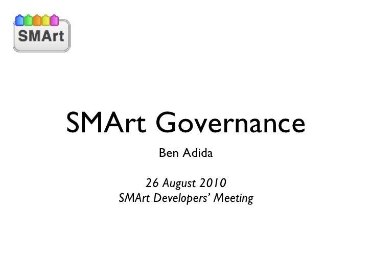 SMArt Governance <ul><li>Ben Adida </li></ul><ul><li>26 August 2010 </li></ul><ul><li>SMArt Developers' Meeting </li></ul>