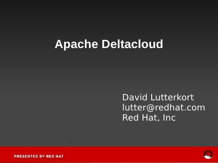 Apache Deltacloud David Lutterkort [email_address] Red Hat, Inc