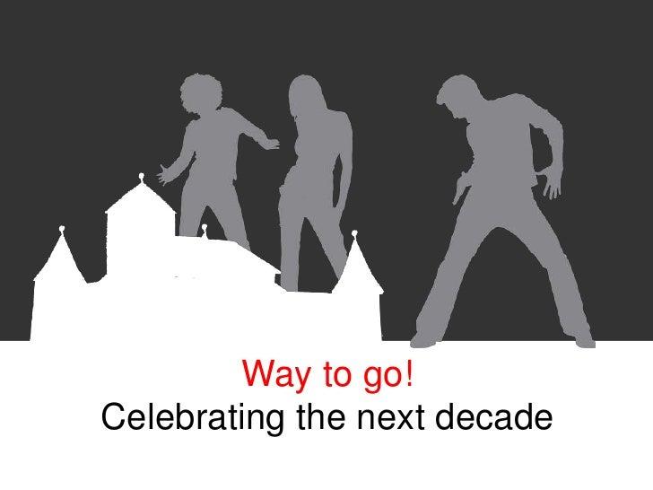 Way to go!Celebrating the next decade<br />