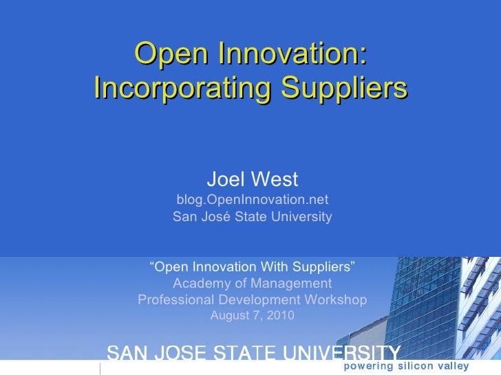 "Open Innovation: Incorporating Suppliers Joel West blog.OpenInnovation.net San José State University "" Open Innovation Wit..."