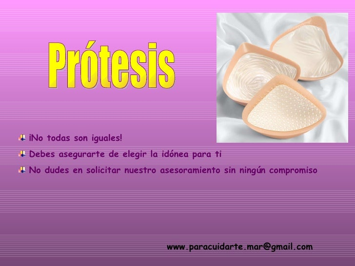Prótesis <ul><li>¡No todas son iguales! </li></ul><ul><li>Debes asegurarte de elegir la idónea para ti </li></ul><ul><li>N...