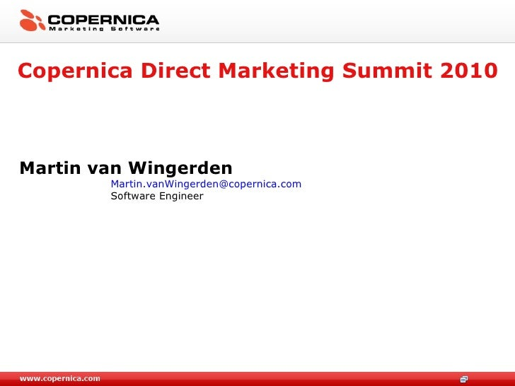 Copernica Direct Marketing Summit 2010 <ul><li>Martin van Wingerden </li></ul><ul><ul><ul><ul><ul><li>[email_address] </li...