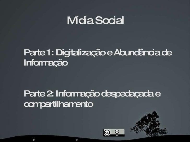 Mídia   Social Parte   1:   Digitalização   e   Abundância   de Informação Parte   2:   Informação   despedaçada   e c...