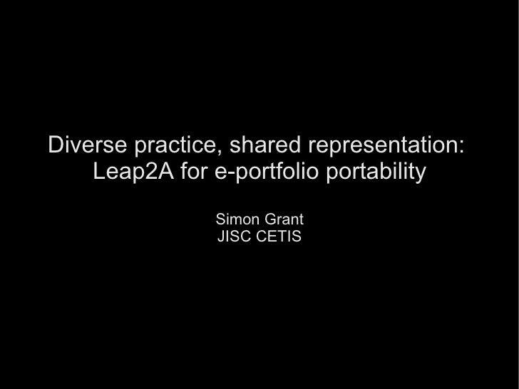 Diverse practice, shared representation:  Leap2A for e-portfolio portability Simon Grant JISC CETIS