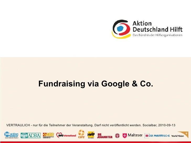 Fundraising via Google & Co.VERTRAULICH - nur für die Teilnehmer der Veranstaltung. Darf nicht veröffentlicht werden. Soci...