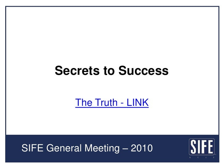 Secrets to Success<br />The Truth - LINK<br />SIFE General Meeting – 2010 <br />