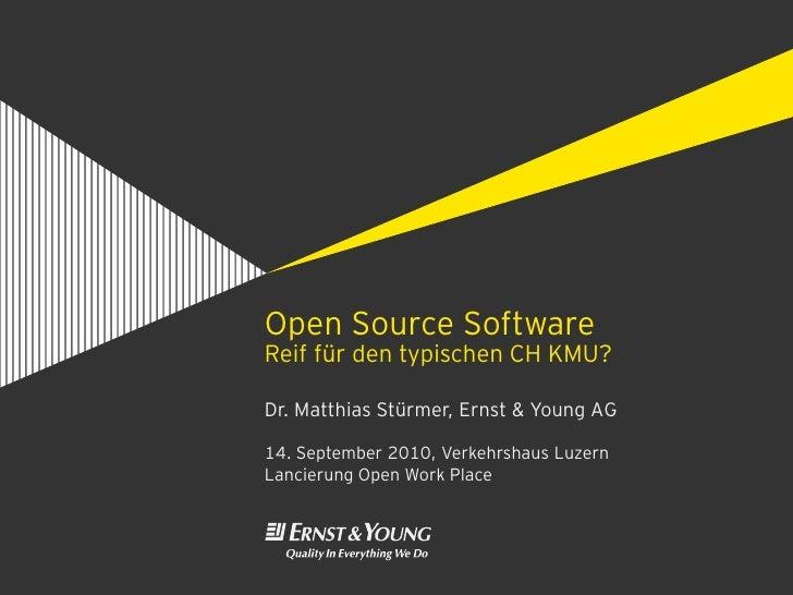 Open Source Software Reif für den typischen CH KMU?  Dr. Matthias Stürmer, Ernst & Young AG  14. September 2010, Verkehrsh...