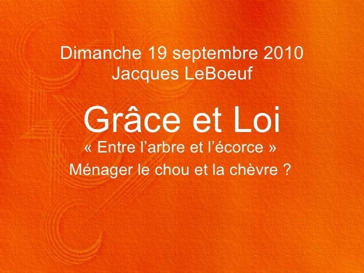 Dimanche 19 septembre 2010 Jacques LeBoeuf Grâce et Loi «Entre l'arbre et l'écorce» Ménager le chou et la chèvre?