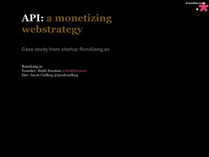 *                                       @heidiharman                                               * API: a monetizing web...