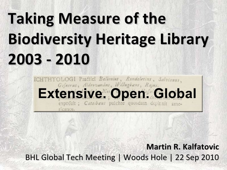 Taking Measure of the Biodiversity Heritage Library 2003 - 2010      Extensive. Open. Global                              ...