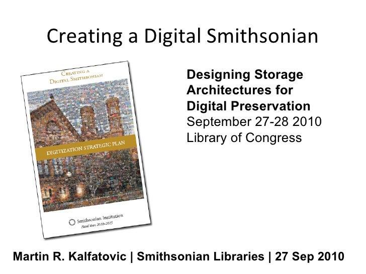 Creating a Digital Smithsonian                               Designing Storage                               Architectures...