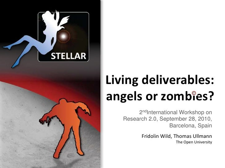 Living deliverables: angels or zombies?<br />2ndInternational Workshop on Research 2.0, September 28, 2010, Barcelona, Spa...