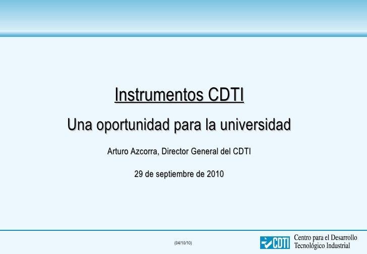 Instrumentos CDTI Una oportunidad para la universidad Arturo Azcorra, Director General del CDTI 29 de septiembre de 2010