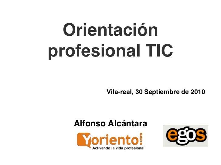 Orientaciónprofesional TIC          Vila-real, 30 Septiembre de 2010   Alfonso Alcántara