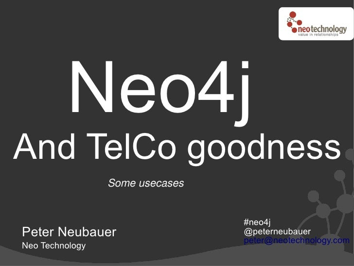 Neo4j And TelCo goodness                  Some usecases                                    #neo4j Peter Neubauer          ...