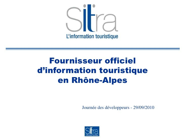 Fournisseur officiel d'information touristiqueen Rhône-Alpes<br />Journée des développeurs - 29/09/2010<br />