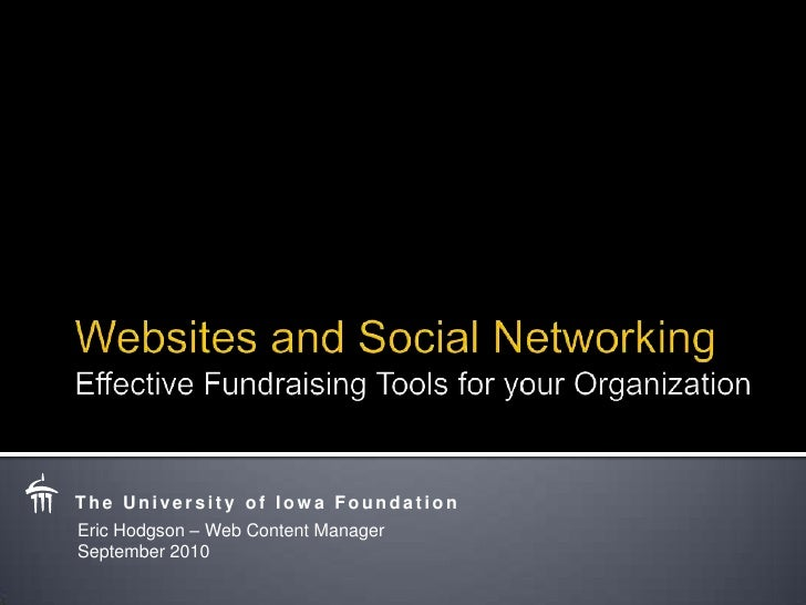 Websites and Social NetworkingEffective Fundraising Tools for your Organization<br />The University of Iowa Foundation<br ...