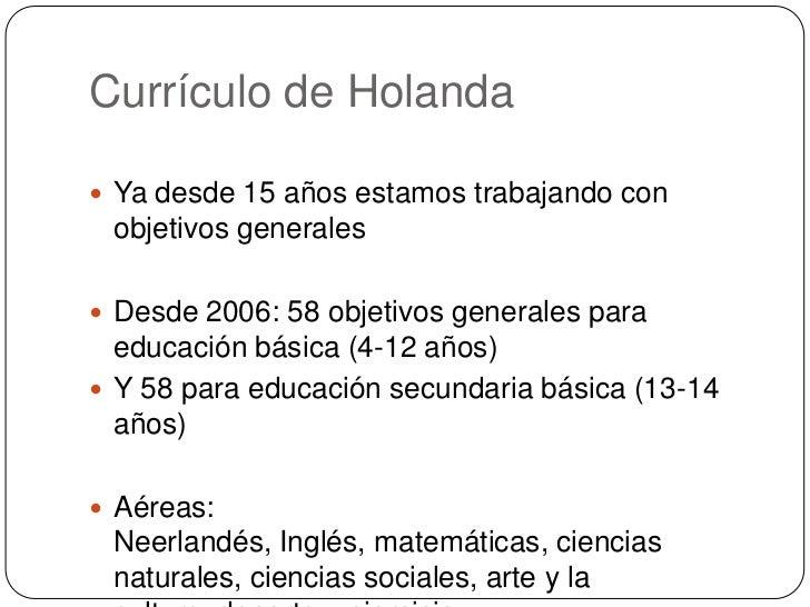 Currículo de Holanda <br />Ya desde 15 años estamos trabajando con objetivos generales<br />Desde 2006: 58 objetivos gener...