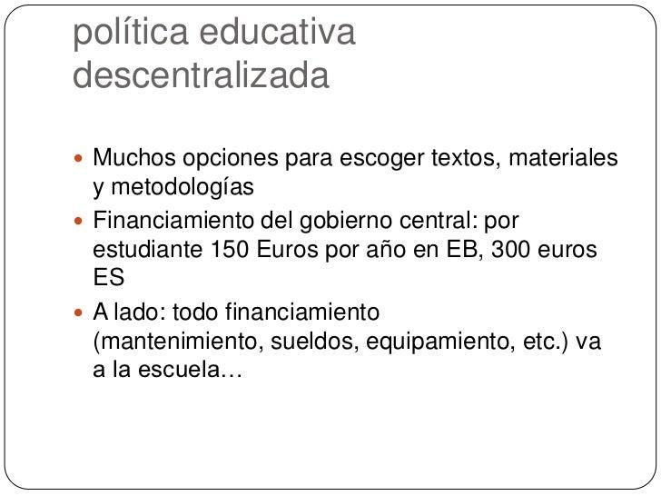 política educativa descentralizada<br />Muchos opciones para escoger textos, materiales y metodologías<br />Financiamiento...